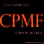 A CPMF vem aí , veja como reduzir suas perdas