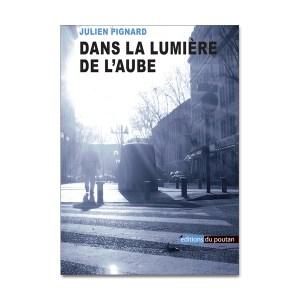 Dans la lumière de l'aube » – Roman de Julien Pignard