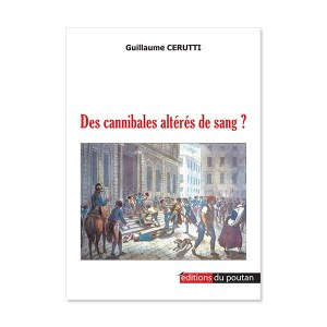 Guillaume Cerutti, Des Cannibales altérés de sang ?
