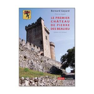 """""""Le premier château de pierre des Beaujeu"""" de Bernard Goyard - sortie le 26 juin 2021"""