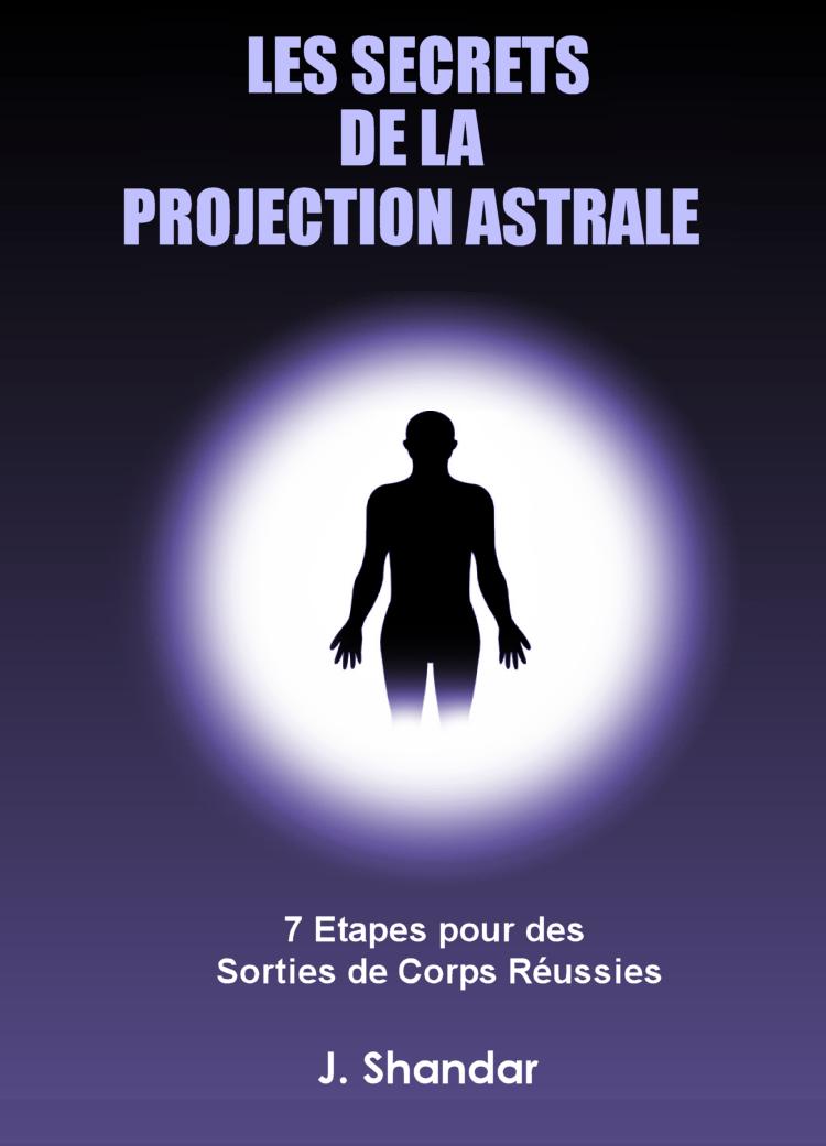 LES SECRETS DE LA PROJECTION ASTRALE