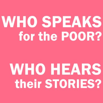 Who speaks for the poor? Who hears their stories?