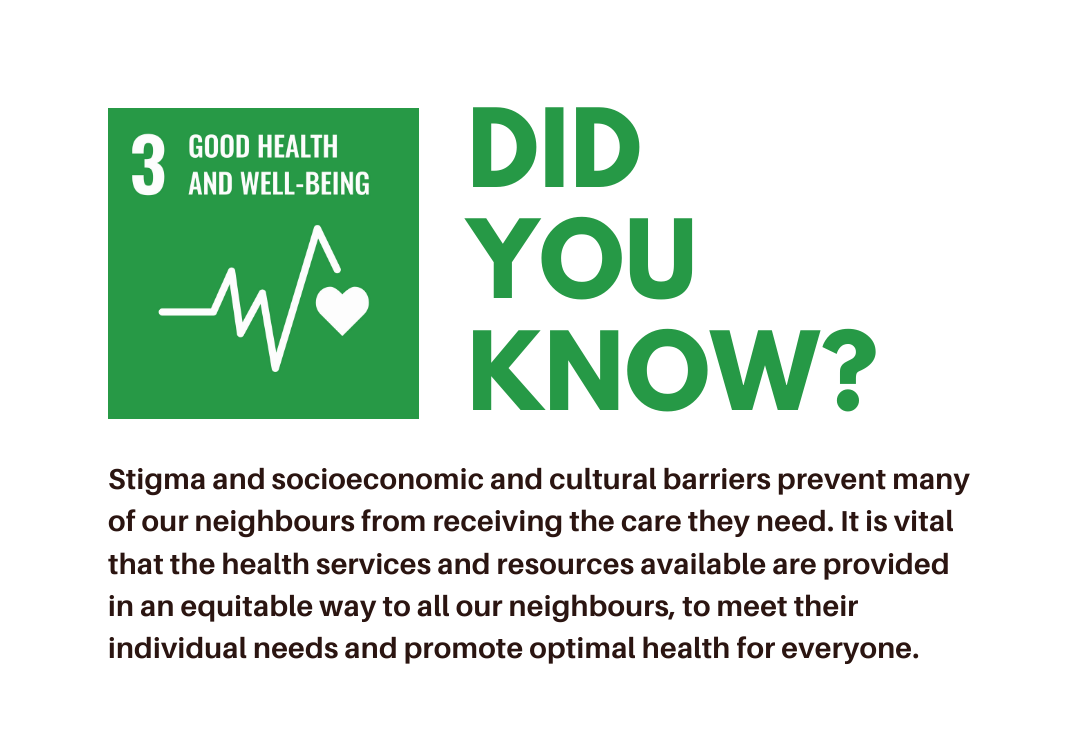Did you know? Stigma and socioeconomic and cultural barriers prevent many of our neighbours from receiving the care they need. It is vital that the health services and resources available are provided in an equitable way to all our neighbours, to meet their individual needs and promote optimal health for everyone.