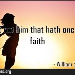 For trust not him that hath once broken faith