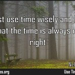 We must use time wisely and forever realize that the time