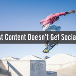 Why Most Content Doesn't Get Social Shares–And How to Get Yours Seen