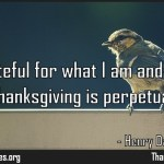 I am grateful for what I am and have. My thanksgiving is perpetual