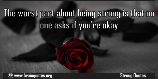 The Worst Part About Being Strong Is That No One Asks If Youre Okay