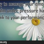 The ability to manage your emotions and remain calm under pressure has a direct
