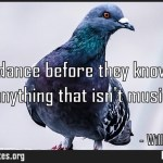 Children dance before they know there is anything that isnt music