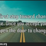 The first step toward change is acceptance Once you accept yourself you open