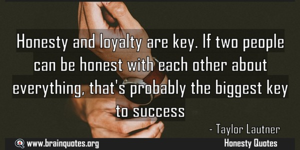 Honesty and loyalty are key If two people can be honest with
