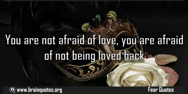 You Are Not Afraid Of Love You Are Afraid Of Not Being Loved Back