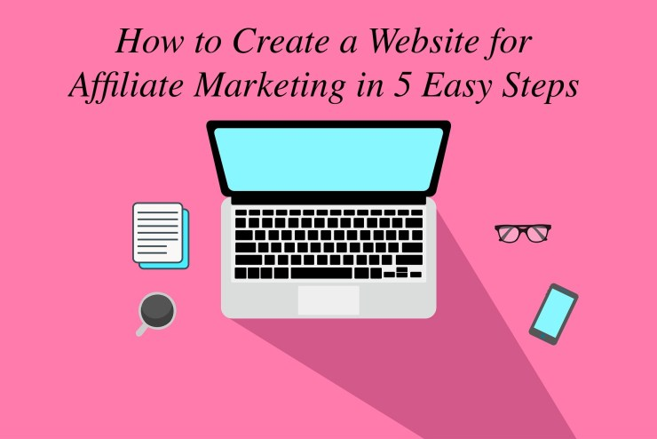 How to Create a Website for Affiliate Marketing in 5 Easy Steps