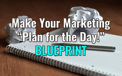 """Your Blueprint for Your Marketing """"Plan of the Day"""""""