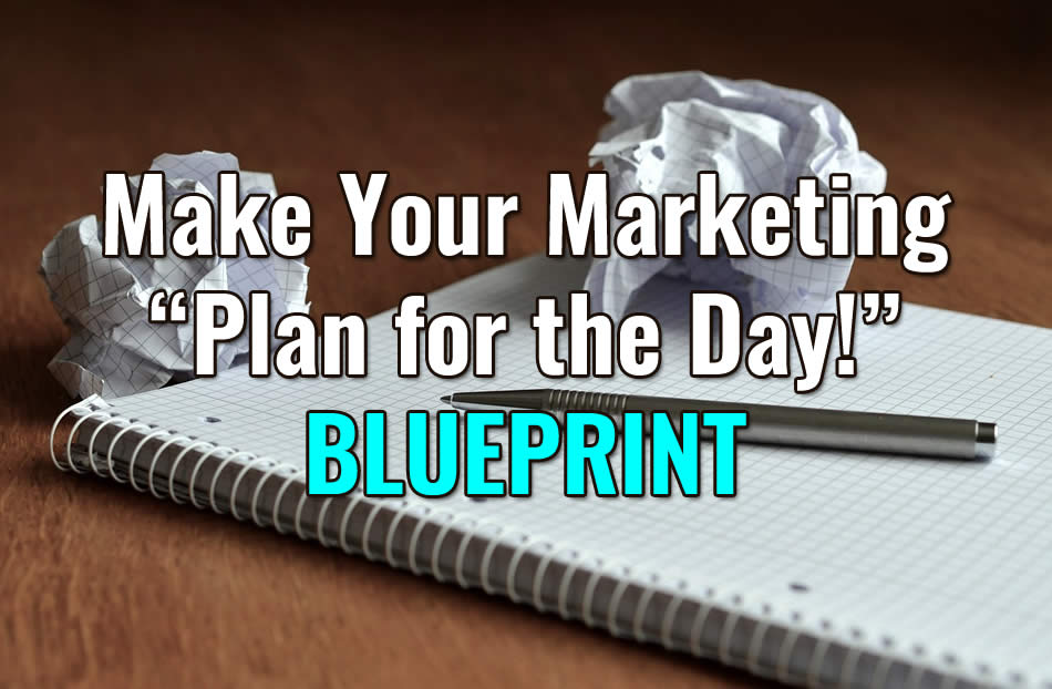 "Your Blueprint for Your Marketing ""Plan of the Day"""