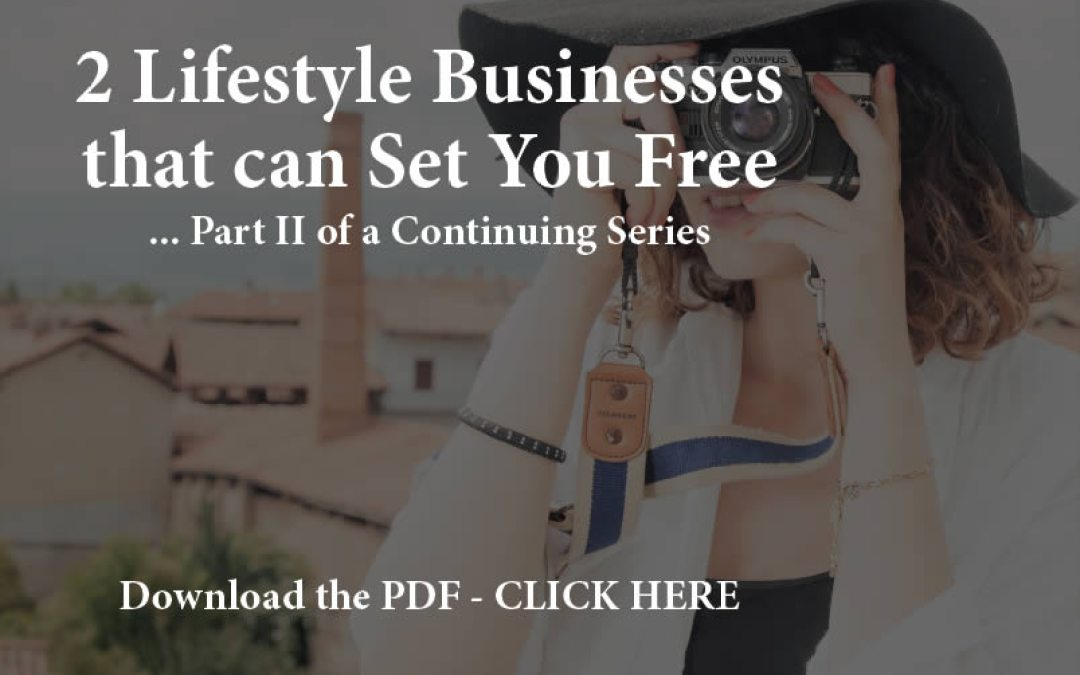 2 Lifestyle Businesses that can Set You Free – Part II of a Continuing Series