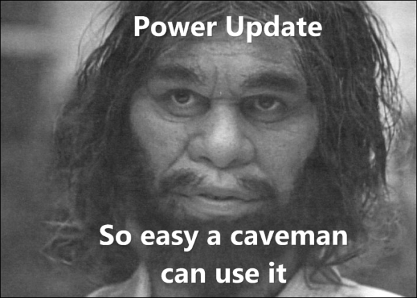 Power Update - So easy a caveman can use it