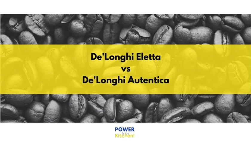 Delonghi Eletta vs Autentica: Main title