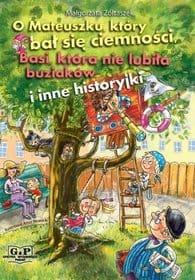 o-mateuszku-ktory-bal-sie-ciemnosci-basi-ktora-nie-lubila-buziakow-i-inne-historyjki-u-iext35775198