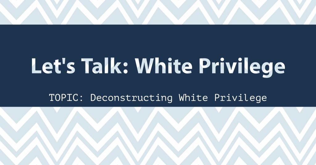Let's Talk: White Privilege
