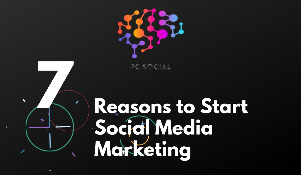 7 Reasons to Start Social Media Marketing for Your Business