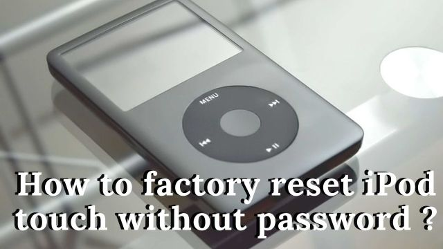 How to factory reset iPod touch without password ? - Pptechnews