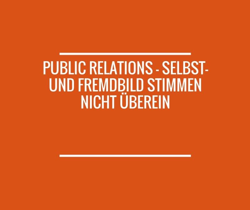 Public Relations - Selbst- und Fremdbild stimmen nicht überein