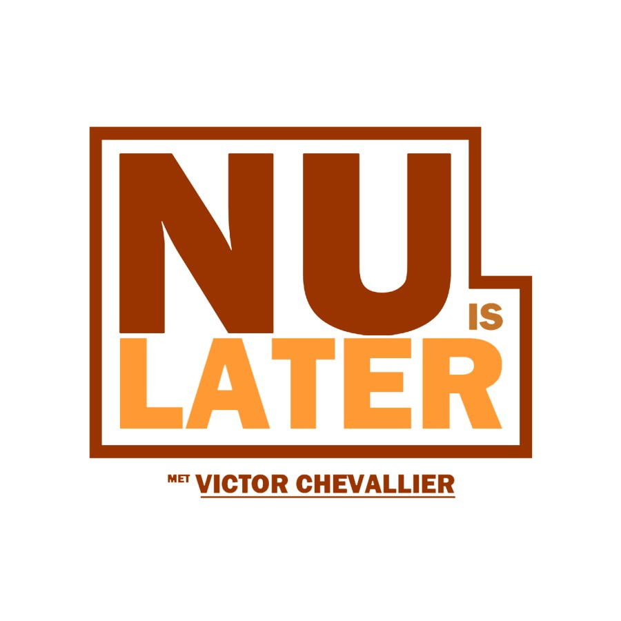 Nu is Later