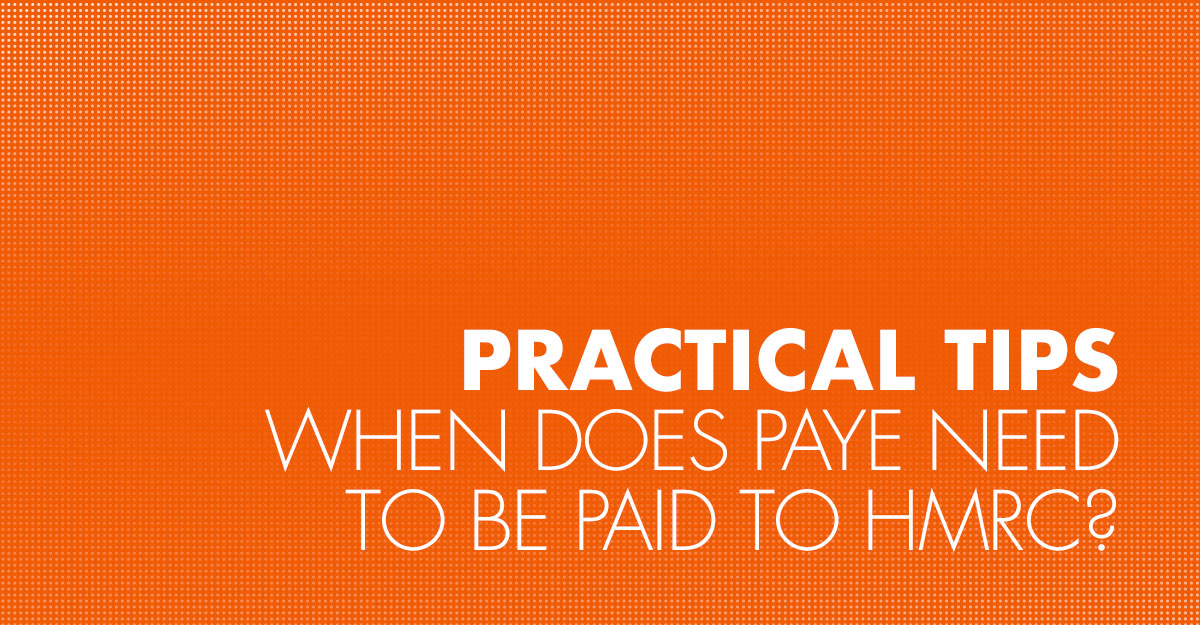 When does PAYE need to be paid to HMRC?