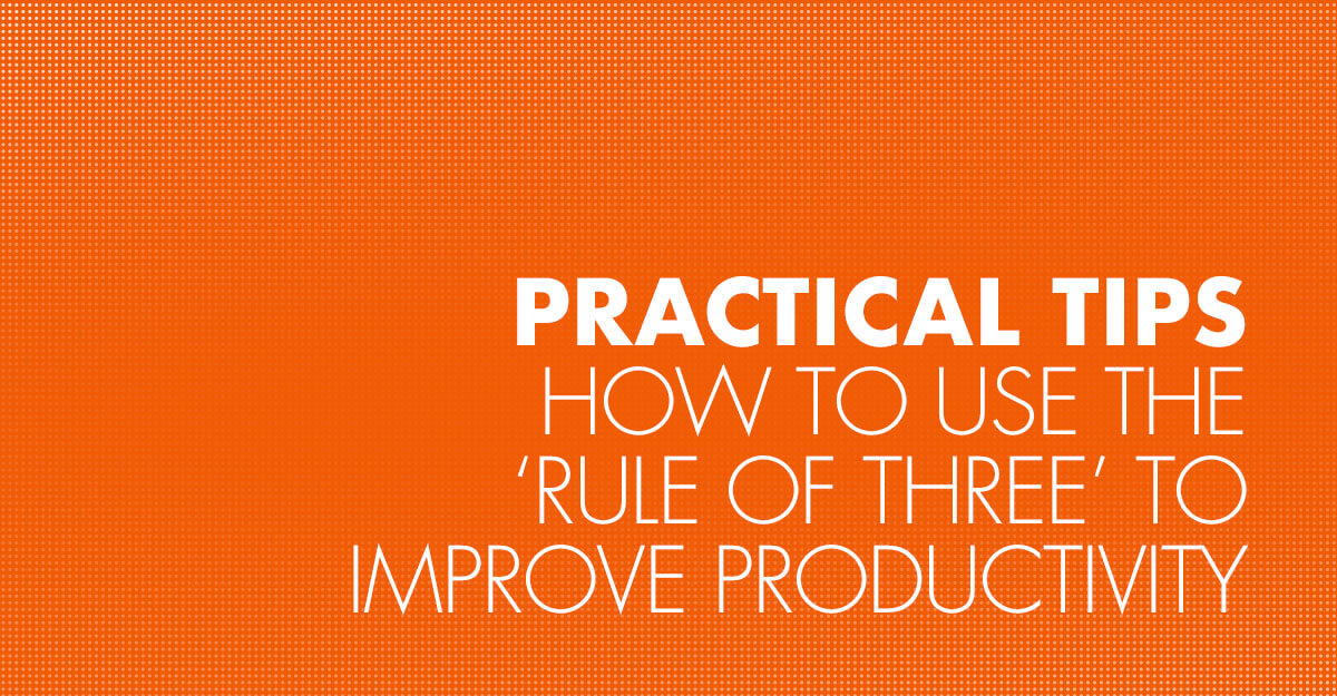 How to use the 'rule of three' to improve productivity
