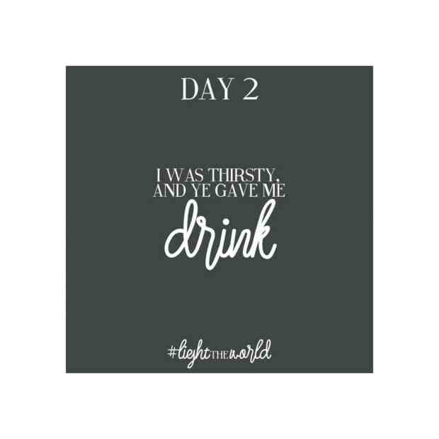 i was thirsty and ye gave me drinnk. #lighttheworld #lds