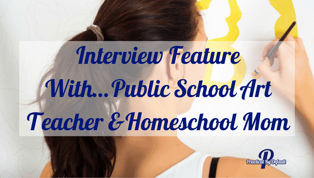 Interview Feature With…Public School Art Teacher and Homeschool Mom