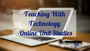Teaching With Technology-Online Unit Studies
