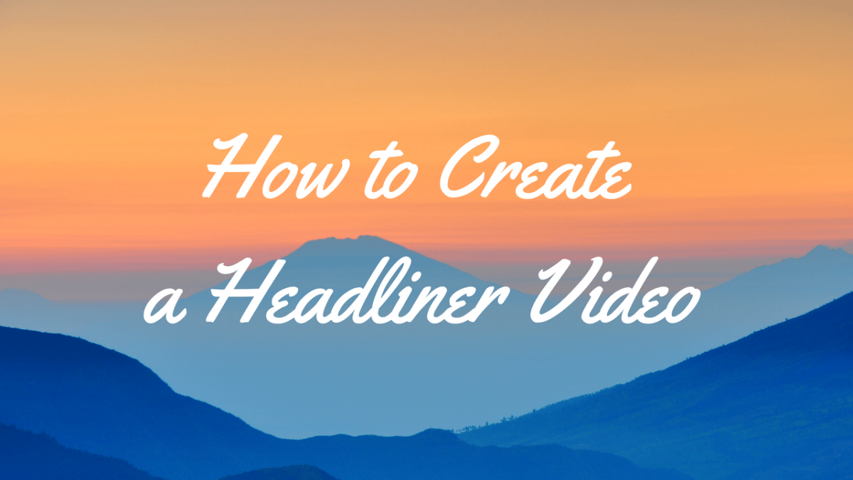 How to Create a Headliner Video