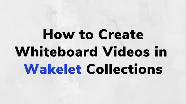 How to Create Whiteboard Videos in Flipgrid and Wakelet