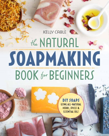 The Natural Soapmkaing Book for Beginners by Kelly Cable