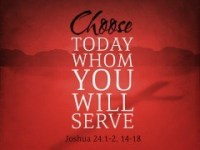 choose today whom you will serve Joshua 24 15