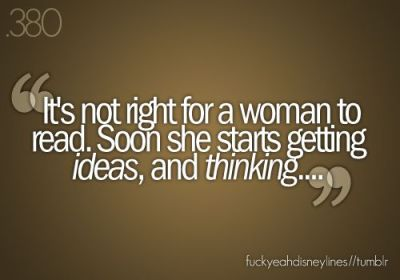 Gaston Quote Not right for a woman to read she starts thinking
