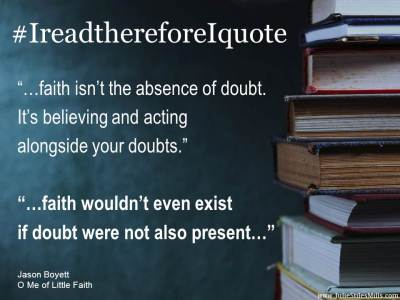 #IreadthereforeIquote: Jason Boyett ~ faith isn't the absence of doubt.
