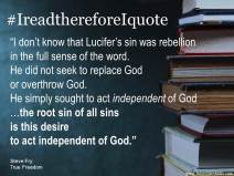 thereforeiquote Steve Fry Root sin of all sins is desire to act independent of God