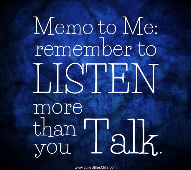 Memo to Me: Listen more than you talk.