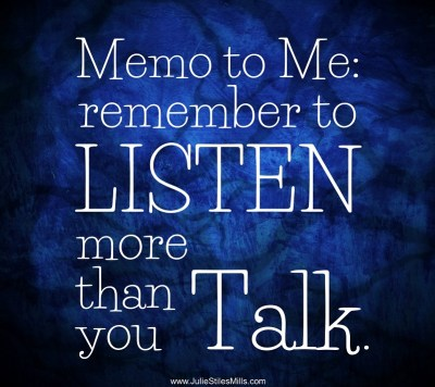Memo to Me: Listen more than you talk.
