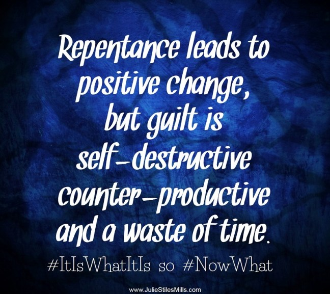Repentance leads to positive change but guilt is self-destructive, counter-productive and a waste of time.