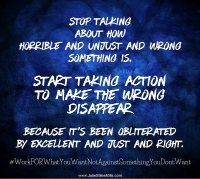 Stop Talking About What's Wrong. TAKE ACTION to Help Make it Right.