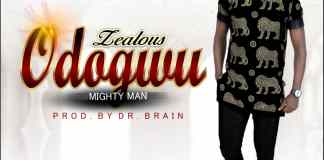 Zealous - Odogwu (Mighty Man)