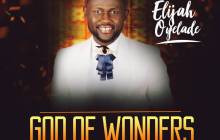 "Elijah Oyelade Releases New Single ""God of Wonders"" – Download!"