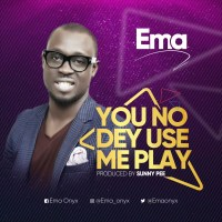 [DOWNLOAD MUSIC] Ema - You No Dey Use Me Play