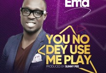 Ema - You No Dey Use Me Play