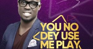 Ema - You No Dey Use Me Play